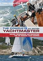 The complete yachtmaster : sailing, seamanship and navigation for the modern yacht skipper