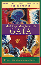 Making magic with Gaia : practices to heal ourselves and our planet
