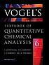 Vogel's textbook of quantitative chemical analysis by  J Mendham