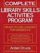 Complete library skills activities program : ready-to-use lessons for grades K-6