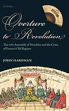 Overture to revolution : the 1787 Assembly of Notables and the crisis of France's old regime