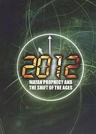2012 : Mayan prophecy and the shift of the ages