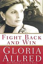 Fight back and win : my thirty year fight against injustice and how you can win your own battles