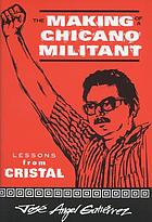The making of a Chicano militant : lessons from Cristal