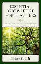 Essential knowledge for teachers : truths to energize, excite, and engage today's teachers