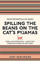 Spilling the beans on the cat's pyjamas : popular expressions - what they mean and where we got them