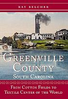 Greenville County, South Carolina : from cotton fields to textile center of the world
