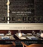 The art of living according to Joe Beef : a cookbook of sorts