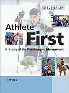 Athlete first : a history of the paralympic movement