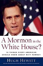 A Mormon in the White House? : 10 things every conservative should know about Mitt Romney