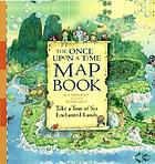 The once upon a time map book : come on a tour of six magical once upon a time lands