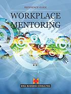 Workplace mentoring : reference guide