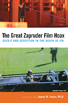 The Great Zapruder film hoax : deceit and deception in the death of JFK