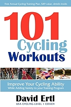 101 cycling workouts : improve your cycling ability while adding variety to your training program