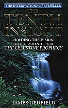 The tenth insight : holding the vision : further adventures of the Celestine prophecy