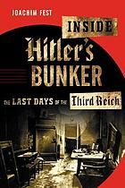 Inside Hitler's bunker : the last days of the Third Reich