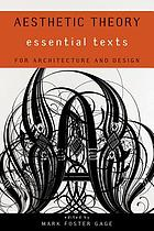 Aesthetic theory : essential texts : for architecture and design