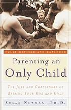 Parenting an only child : the joys and challenges of raising your one and only