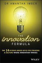 The innovation formula : the 14 science-based keys for creating a culture where innovation thrives
