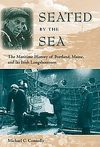 Seated by the sea : the maritime history of Portland, Maine, and its Irish longshoremen