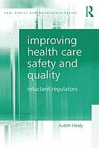 Improving health care safety and quality : reluctant regulators