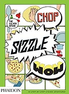 Chop, sizzle, wow : 50 step-by-step kitchen adventures