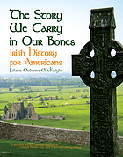 The Story We Carry in Our Bones : Irish History for Americans