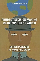 Prudent decision making in an imprudent world : better decisions at home and work
