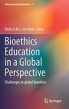 Bioethics education in a global perspective : challenges in global bioethics