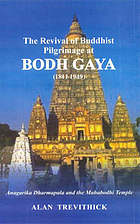 The revival of Buddhist pilgrimage at Bodh Gaya (1811-1949) : Anagarika Dharmapala and the Mahabodhi Temple