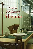 A more profound alleluia : theology and worship in harmony