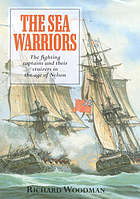 The sea warriors : fighting captains and frigate warfare in the age of Nelson