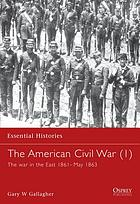 The American Civil War : the war in the East 1861 - May 1863