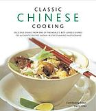 Classic Chinese cooking : delicious dishes from one of the world's best-loved cuisines : over 140 authentic recipes shown in 250 stunning photographs