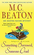 Something borrowed, someone dead : an Agatha Raisin mystery
