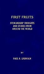 First fruits : stewardship thoughts and stories from around the world