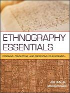 Ethnography Essentials: Designing, Conducting, and Presenting Your Research cover image
