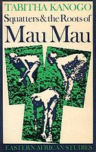 Squatters and the roots of Mau Mau, 1905-63