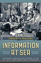 Information at sea : shipboard command and control in the U.S. Navy, from Mobile Bay to Okinawa