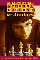Unbeatable chess lessons for juniors : instruction for the intermediate player