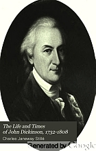 The life and times of John Dickinson, 1732-1808.