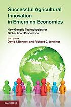 Successful agricultural innovation in emerging economies : new genetic technologies for global food production