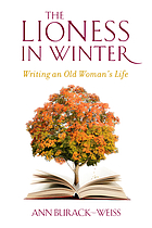 The lioness in winter : writing an old woman's life