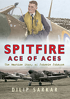 SPITFIRE ACE OF ACES : The Wartime Story of Johnnie Johnson