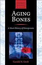 Aging bones : a short history of osteoporosis
