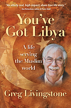 You've got Libya : a life serving the Muslim world