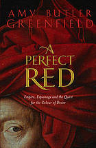 A perfect red : empire, espionage and the quest for the colour of desire