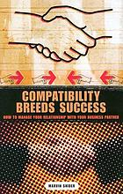 Compatibility breeds success : how to manage your relationship with your business partner