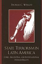 State terrorism in Latin America : Chile, Argentina, and international human rights