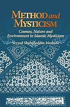 Method and mysticism : cosmos, nature, and environment in Islamic mysticism